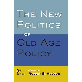 New Politics of Old Age Policy (3rd Revised edition) by Robert B. Hud