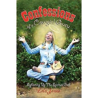 Confessions of a Cowgirl Guru by Jones & Lola