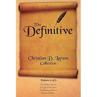 Christian D. Larson  The Definitive Collection  Volume 6 of 6 by Larson & Christian D.