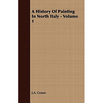 A History Of Painting In North Italy  Volume 1 by Crowe & J.A.