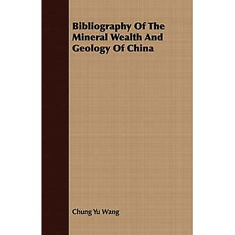 Bibliography Of The Mineral Wealth And Geology Of China by Wang & Chung Yu
