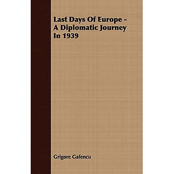 Last Days of Europe  A Diplomatic Journey in 1939 by Gafencu & Grigore