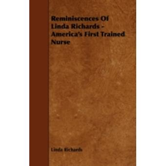 Reminiscences of Linda Richards  Americas First Trained Nurse by Richards & Linda