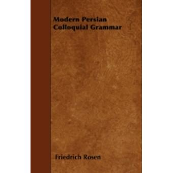 Modern Persian Colloquial Grammar by Rosen & Friedrich
