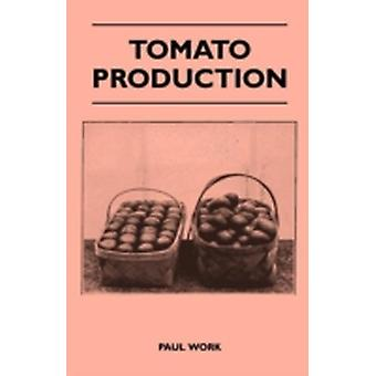 Tomato Production  Facts and Practices Dealing with a Leading Vegetable Crop Are Rounded Up for Every Day Use  Plant Growing Soil Management Field by Work & Paul