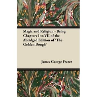 Magic and Religion  Being Chapters I to VII of the Abridged Edition of The Golden Bough by Frazer & James George