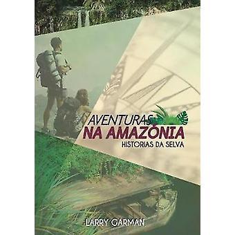 Aventuras na Amaznia Histrias da Selva by Garman & Larry