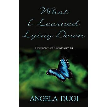 What I Learned Lying Down by Dugi & Angela
