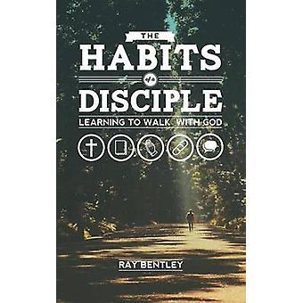 The Habits of a Disciple by Bentley & Ray
