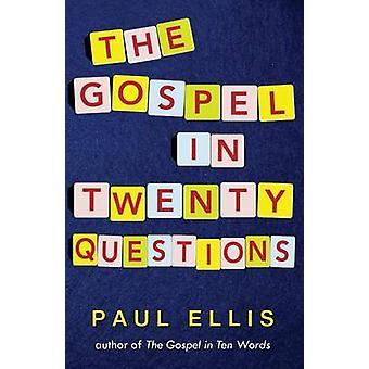 The Gospel in Twenty Questions by Ellis & Paul