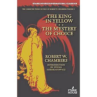 The King in Yellow  The Mystery of Choice by Chambers & Robert W.
