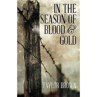 In the Season of Blood and Gold by Brown & Taylor