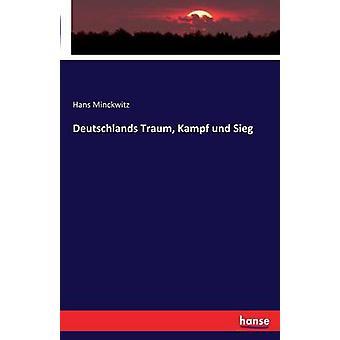 Deutschlands Traum Kampf und Sieg by Minckwitz & Hans