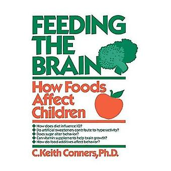 Feeding the Brain How Foods Affect Children by Conners & C. Keith