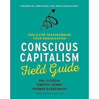 Conscious Capitalism Field Guide by Raj Sisodia