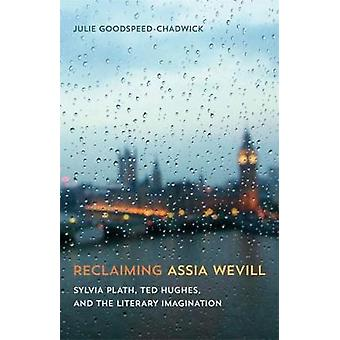 Reclaiming Assia Wevill - Sylvia Plath - Ted Hughes - and the Literary