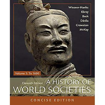 A History of World Societies - Concise - Volume 1 by Roger B. Beck -