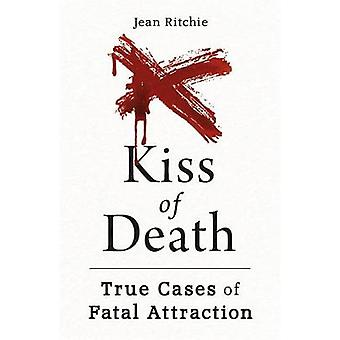 Kiss of Death - True Cases of Fatal Attraction by Jean Ritchie - 97817
