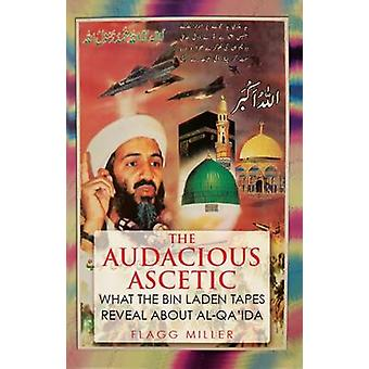 The Audacious Ascetic - What the Bin Laden Tapes Reveal About Al-Qa-apos;id