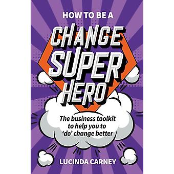 How to be a Change Superhero by Lucinda Carney