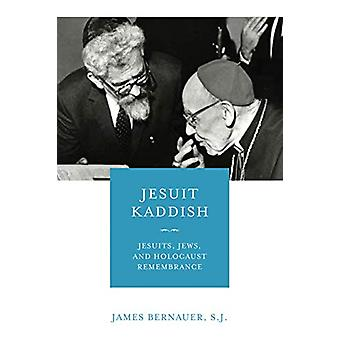 Jesuit Kaddish - Jesuits - Jews - and Holocaust Remembrance by James B