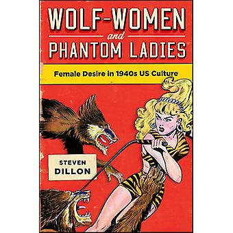 Wolf-Women and Phantom Ladies - Female Desire in 1940s US Culture by S