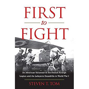 First to Fight - An American Volunteer in the French Foreign Legion an
