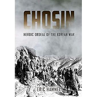 Chosin - Heroic Ordeal of the Korean War by Eric Hammel - 978161200788