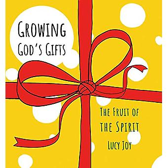 Growing God's Gifts - The Fruit of the Spirit by Lucy Joy - 9781527105