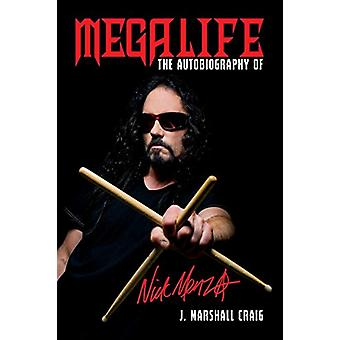 Megalife - The Autobiography of Nick Menza by J. Marshall Craig - 9781