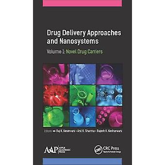 Drug Delivery Approaches and Nanosystems Volume 1 by Edited by Raj K Keservani & Edited by Anil K Sharma & Edited by Rajesh K Kesharwani