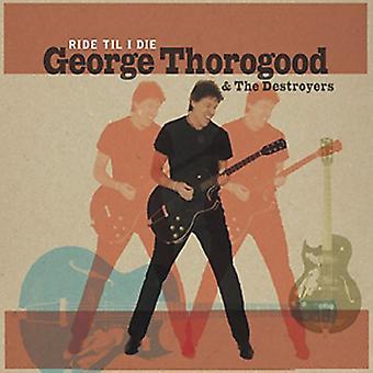 George Thorogood & Destroyers - Ride Til I Die [CD] USA import