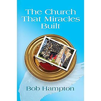 The Church That Miracles Built by Bob Hampton - 9781632639738 Book
