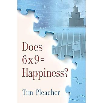 Does 6 X 9 = Happiness? by Tim Pleacher - 9781634922548 Book