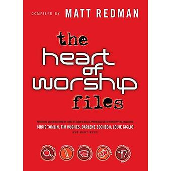 The Heart of Worship Files by Compiled by Matt Redman