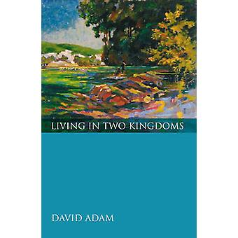 Living in Two Kingdoms by Adam & David