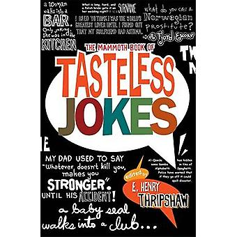 The Mammoth Book of Tasteless Jokes by Thripshaw & E. Henry