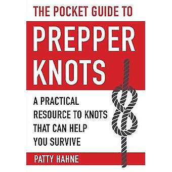 The Pocket Guide to Prepper Knots A Practical Resource to Knots That Can Help You Survive