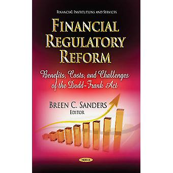 Financial Regulatory Reform  Benefits Costs amp Challenges of the DoddFrank Act by Edited by Breen C Sanders