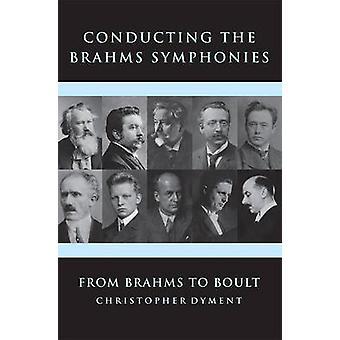 Conducting the Brahms Symphonies - From Brahms to Boult by Christopher