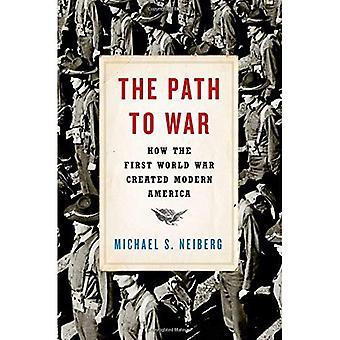 El camino a la guerra: cómo la primera guerra mundial creó América moderna