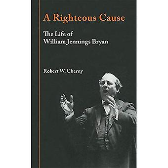 Eine gerechte Sache: Das Leben von William Jennings Bryan