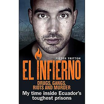 El Infierno: Droga, bande, tumulti e omicidio: il mio tempo all'interno di prigioni più difficili dell'Ecuador