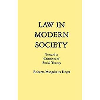 Recht in de moderne samenleving naar een kritiek van sociale theorie door Unger & Roberto M.