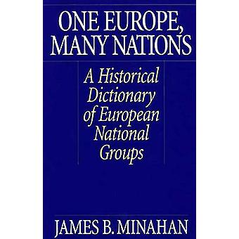 One Europe Many Nations A Historical Dictionary of European National Groups by Minahan & James