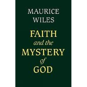 Faith and the Mystery of God by Wiles & Maurice F.
