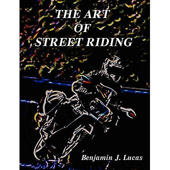 The Art of Street Riding by Lucas & Benjamin J.