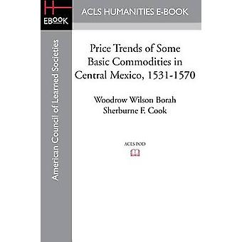 Price Trends of Some Basic Commodities in Central Mexico 15311570 by Borah & Woodrow Wilson