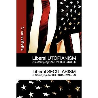 LIBERAL UTOPIANISM IS DESTROYING THE UNITED STATES by Keltz & Charles
