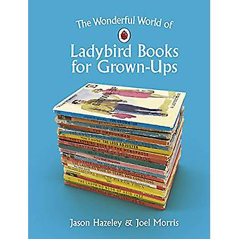 The Wonderful World of Ladybird Books for Grown-Ups by The Wonderful